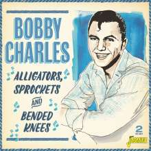 Bobby Charles: Alligators, Sprockets And Bended Knees, 2 CDs