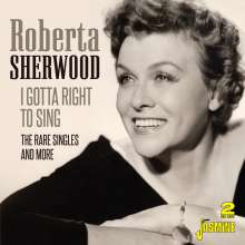 Roberta Sherwood: I Gotta A Right To Sing: The Rare Singles And More, 2 CDs