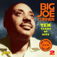 Big Joe Turner (1911-1985): Ten Years Of Hits: Singles A's & B's 1951-1960, 2 CDs
