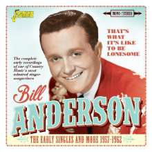 Bill Anderson: That's What It's Like To Be Lonesome: The Early Singles And More 1957 - 1962, CD