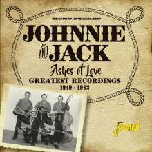 Johnnie & Jack: Ashes Of Love: Greatest Recordings 1949 - 1962, 2 CDs