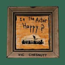 Vic Chesnutt: Is The Actor Happy? (remastered) (180g), 2 LPs