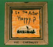 Vic Chesnutt: Is The Actor Happy, CD
