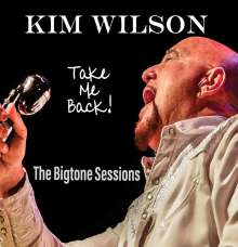 Kim Wilson: Take Me Back! The Bigtone Sessions, CD