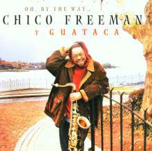Chico Freeman (geb. 1949): Oh, By The Way, CD