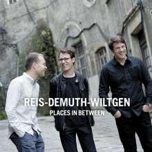 Reis / Demuth / Wiltgen: Places In Between, CD