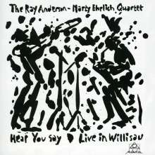 Ray Anderson & Marty Ehrlich: Hear You Say (Live In Willisau), CD