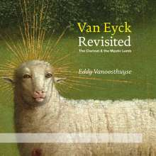 Eddy Vanoosthuyse - Van Eyck Revisited (The Clarinet & the Mystic Lamb), 1 CD und 1 Blu-ray Disc