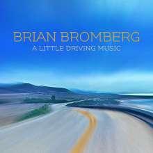Brian Bromberg (geb. 1960): A Little Driving Music, CD
