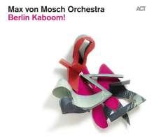 Max von Mosch (geb. 1980): Berlin Kaboom!: Live 2012, CD
