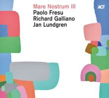 Paolo Fresu, Richard Galliano & Jan Lundgren: Mare Nostrum III (180g), 2 LPs