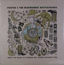 Porter & The Bluebonnet Rattlesnakes: Don't Go Baby It's Gonna Get Weird Without You, LP