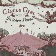 Gretchen Peters: Circus Girl: The Best Of Gretchen Peters, CD
