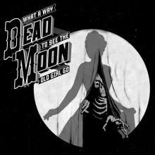 Dead Moon: What A Way To See The Old Girl Go, CD