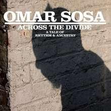Omar Sosa (geb. 1965): Across The Divide: Tale Of Rhythm & Ancestry, CD