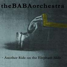 The BABAorchestra: Another Ride On The Elephant Slide, CD