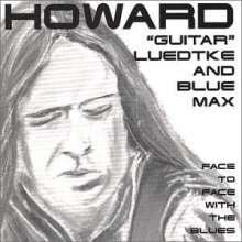 Howard Luedtke & Blue Max: Face To Face With The Blues, CD