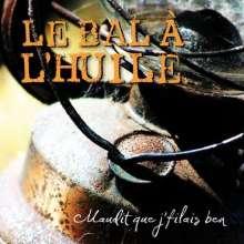 Bal A L Huile: Maudit Que J Filais Ben, CD