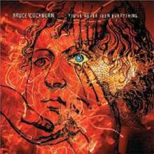 Bruce Cockburn: You've Never Seen Everything, CD