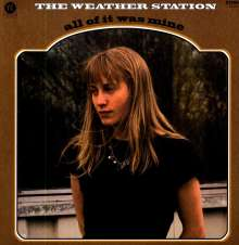The Weather Station: All Of It Was Mine, LP