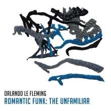 Orlando Le Fleming: Romantic Funk: The Unfamiliar, CD