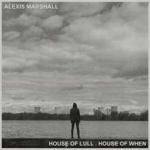 Alexis Marshall: House Of Lull. House Of When, CD