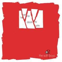 "Soft Boys: I Wanna Destroy You/Near The Soft Boys (Limited Edition), 2 Singles 7"""