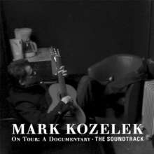 Mark Kozelek: Mark Kozelek On Tour: The Soundtrack, 2 CDs