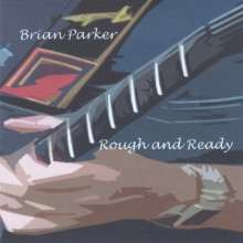 Brian Parker: Rough & Ready, CD