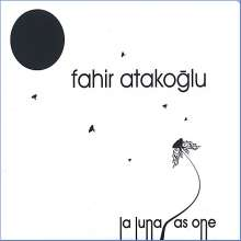 Fahir Atakoglu: La Luna As One, CD