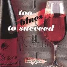 Black Cat Bone Blues Band: Too Blues To Succeed, CD