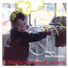 Brian Bonhomme: Manly Hauling Of Levers, CD