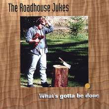Roadhouse Jukes: What's Gotta Be Done, CD