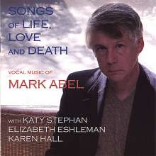 "Mark Abel (geb. 1948): Lieder ""Songs of Life, Love And Death"", CD"