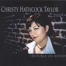 Christy Hathcock Taylor: Trouble In Mind, CD