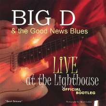 Big D & The Good News Blues: Live At The Lighthouse Officia, CD