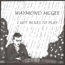 Waymond Mcgee: I Got Blues To Play, CD