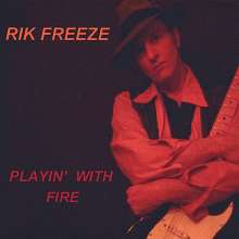 Rik Freeze: Playin With Fire, CD