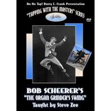 Bob Scheerer & Steve Zee: Bob Scheerer's Organ Grinder Swing, DVD
