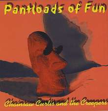 Chainsaw Curtis & The Creeper: Pantloads Of Fun, CD