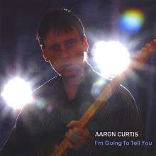Aaron Curtis: I'm Going To Tell You, CD