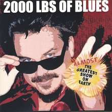 2000 LBS Of Blues: Almost The Greatest Show On Ea, CD
