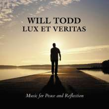Will Todd (geb. 1970): Lux et Veritas - Music for Peace and Reflection, CD