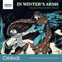 Bob Chilcott (geb. 1955): Chorwerke - In Winter's Arms, CD