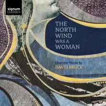 David Bruce (geb. 1970): The North Wind Was a Woman für Sopran & Bläsernensemble, CD