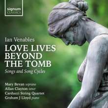 "Ian Venables (geb. 1955): Lieder & Liederzyklen ""Love Lives Beyond The Tomb"", CD"