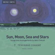 Bob Chilcott (geb. 1955): Sun, Moon, Sea and Stars - Songs und Arrangements, CD