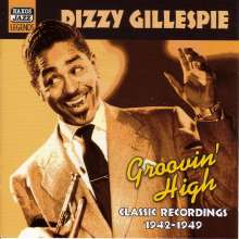 Dizzy Gillespie (1917-1993): Groovin' High: Classic Recordings 1942 - 1949, CD