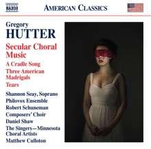 Gregory Hutter (geb. 1971): Weltliche Chorwerke, CD