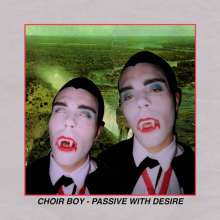 Choir Boy: Passive With Desire (Expanded-Edition), CD